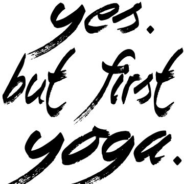 Yes. But first yoga. by brzt