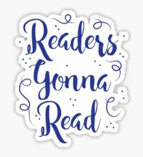 Readers Gonna Read (in brush script) Sticker