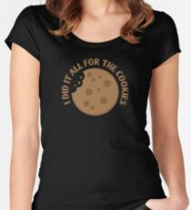 I did it all for the COOKIES! Women's Fitted Scoop T-Shirt
