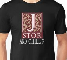 JSTOR AND CHILL ? - white Unisex T-Shirt