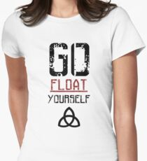 Go Float Yourself - The 100 Womens Fitted T-Shirt