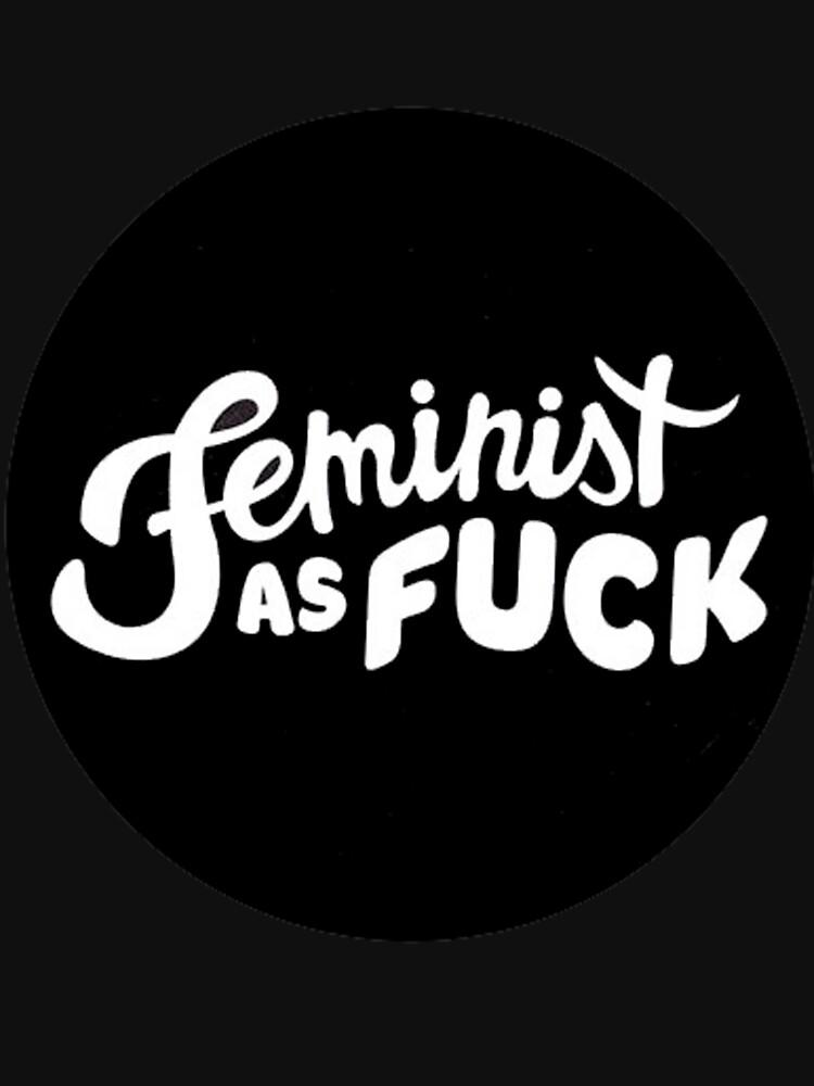 Feminist as Fuck by serendipidy