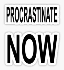 Procrastinate NOW Sticker