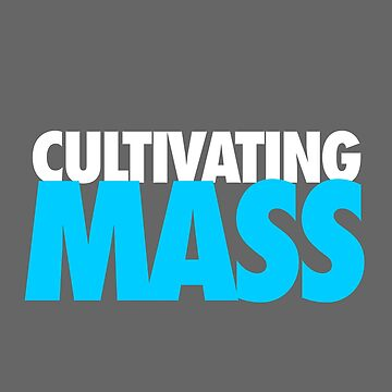 Cultivating Mass by wesleyguidera