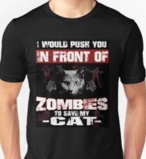 I would push you infront of zombies to save my cat T-Shirt