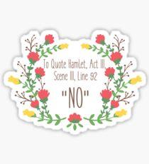 "To Quote Hamlet- ""No"" Sticker"