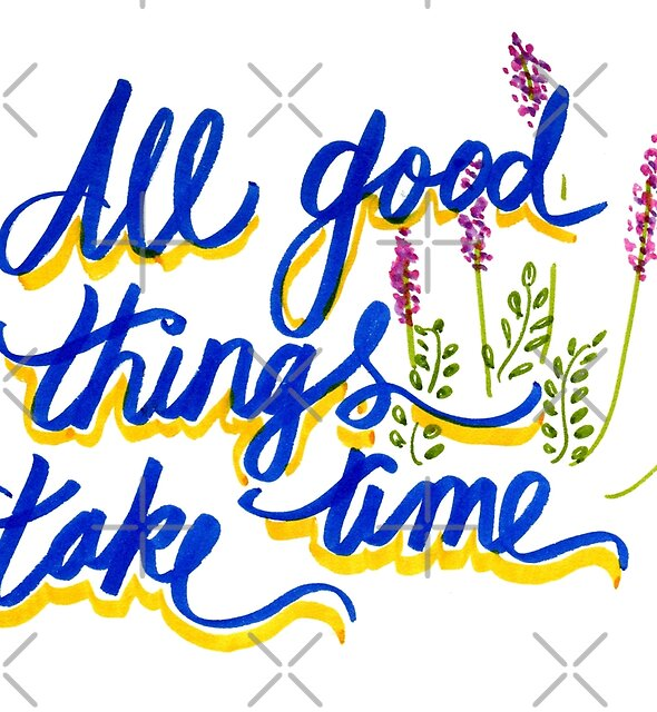 All good things take time by Michelle Tam