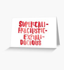 Supercalifragilisticexpialidocious Greeting Card