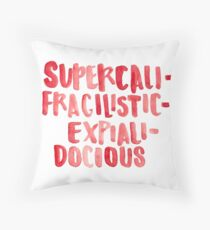 Supercalifragilisticexpialidocious Throw Pillow