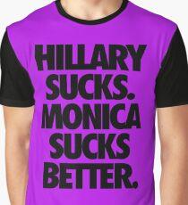 HILLARY SUCKS. MONICA SUCKS BETTER. Graphic T-Shirt