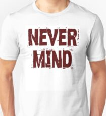 never mind T-Shirt