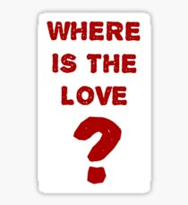 where is the love? Sticker
