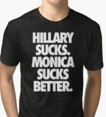 HILLARY SUCKS. MONICA SUCKS BETTER. - Alternate Tri-blend T-Shirt
