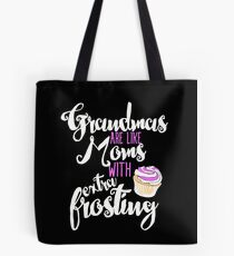 Grandmas are like Moms with Extra Frosting Tote Bag