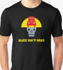 Alice isn't dead Unisex T-Shirt
