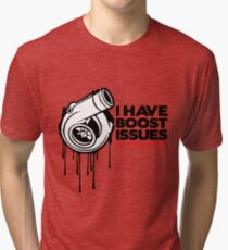 I have boost issues... Tri-blend T-Shirt