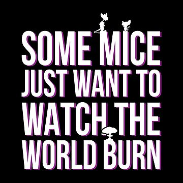 some mice just want to watch the wold burn by moombax