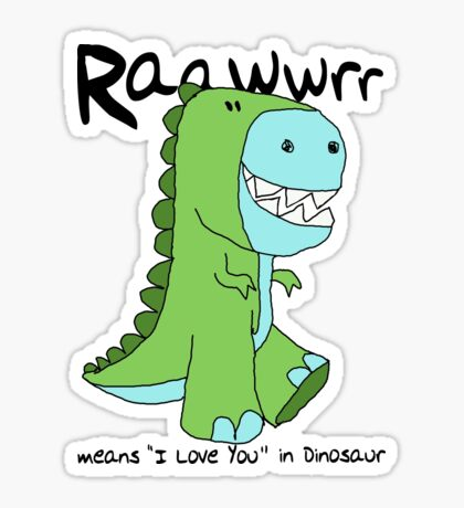 "Raawwrr means ""I Love You"" in Dinosaur Sticker"