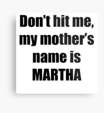 Martha is my mother too Metal Print
