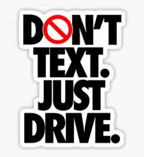 DON'T TEXT. JUST DRIVE. Sticker