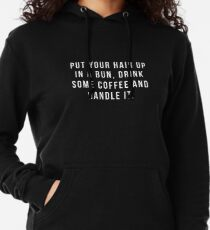 Put Your Hair Up In A Bun, Drink Some Coffee And Handle It. Lightweight Hoodie