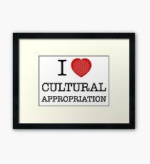 I Love Cultural Appropriation Framed Print