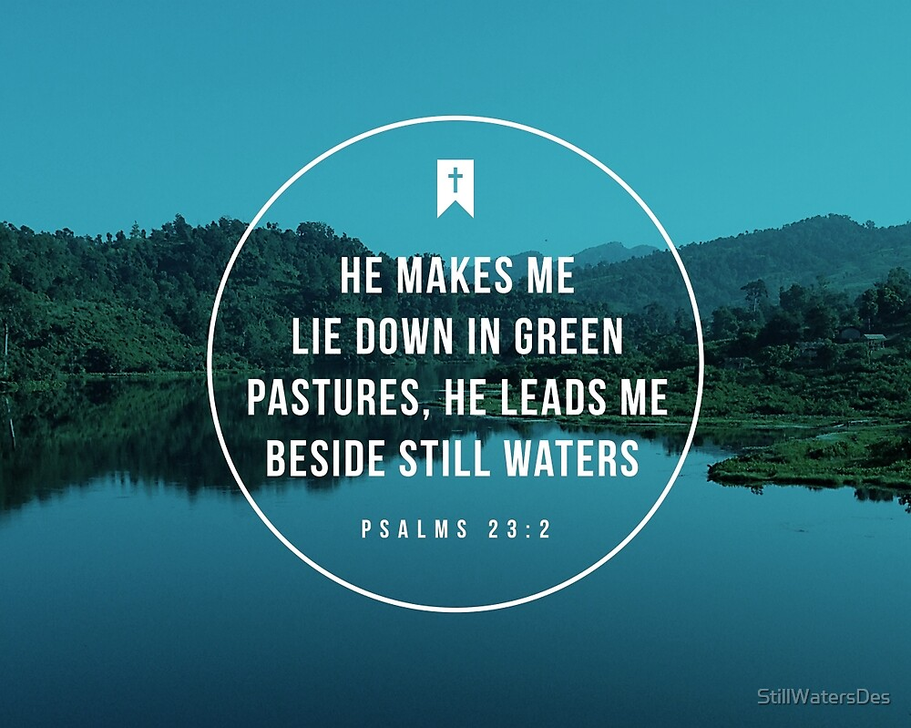 Psalms 23:2 by StillWatersDes