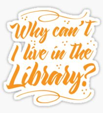 Why can't I live in the Library? Sticker