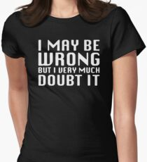 I MAY BE WRONG BUT I DOUBT IT Women's Fitted T-Shirt