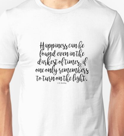 Happiness Can Be Found In The Darkest Of Times Unisex T-Shirt