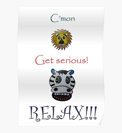 C'mon Get serious! RELAX! Poster