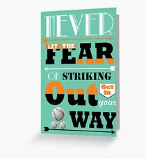 Never let the fear of striking out get in your way. Greeting Card