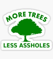 More trees, less assholes Sticker