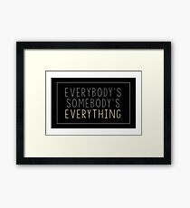 Everybody's Somebody's Everything  Framed Print