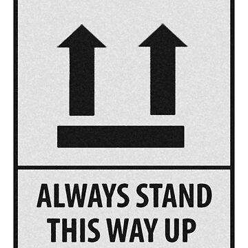 Always Stand This Way Up by feralbeagle
