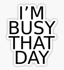 i'm busy that day Sticker