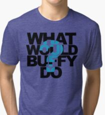 What Would Buffy Do? Tri-blend T-Shirt
