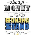 There's Always Money in the Banana Stand by artgirl247