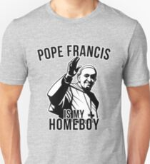 Pope Francis is My Homeboy Unisex T-Shirt