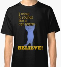 Quotes and quips - believe! Classic T-Shirt