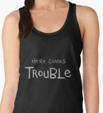 Here Comes Trouble Women's Tank Top