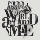 I'm Inspired By The World Around Me by Ewan Arnolda