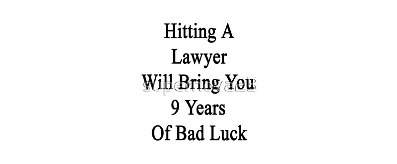 Hitting A Lawyer Will Bring You 9 Years Of Bad Luck