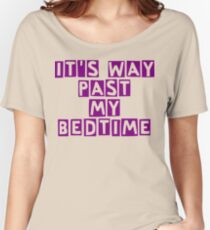 It's way past my bedtime Women's Relaxed Fit T-Shirt