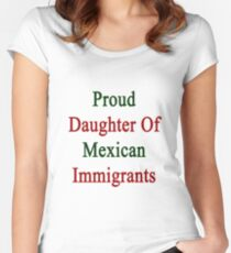Proud Daughter Of Mexican Immigrants  Women's Fitted Scoop T-Shirt