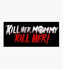 Killer Her Mommy! Photographic Print