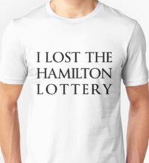 I Lost the Hamilton Lottery Unisex T-Shirt