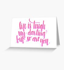 Life Is Tough quote Greeting Card