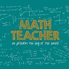 Math Teacher (no problem too big or too small) - green by funmaths