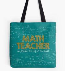 Math Teacher (no problem too big or too small) - green Tote Bag